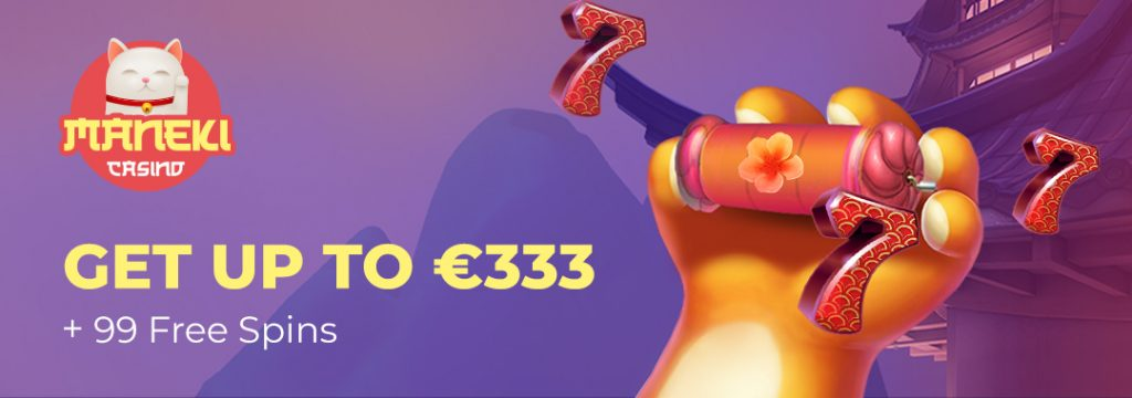 Maneki Casino Welcome Bonus: €333 + 99 Free Spins